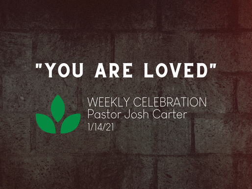You Are Loved - Weekly Celebration (Jan. 14)