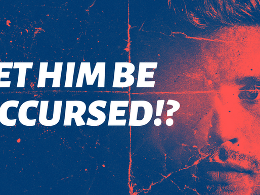 Let Him Be Accursed!?
