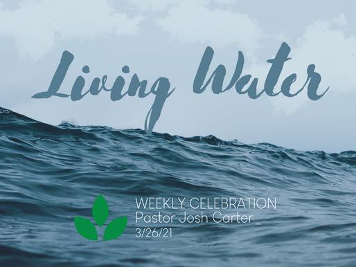 Living Water - Weekly Celebration (Mar. 26)
