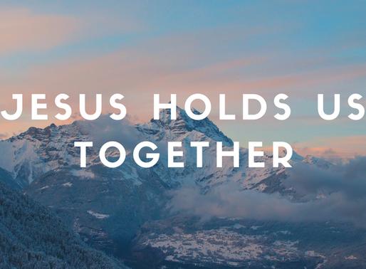Jesus Holds Us Together