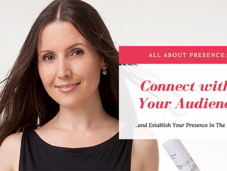 All About Presence: Connect With Your Audience (...and Establish Your Presence In The Room)