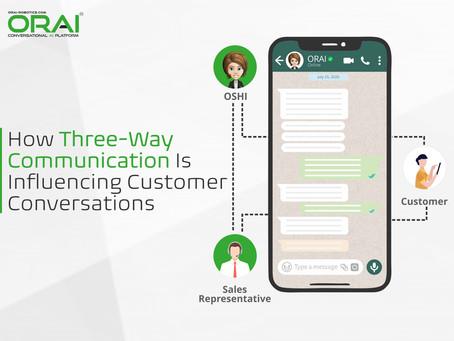 How Three-Way Communication Is Influencing Customer Conversations