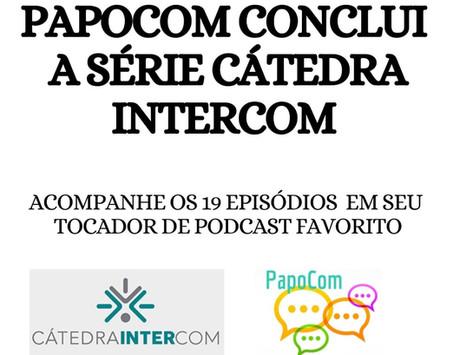Podcast  PapoCom conclui série especial Cátedra Intercom; confira os 19 episódios!