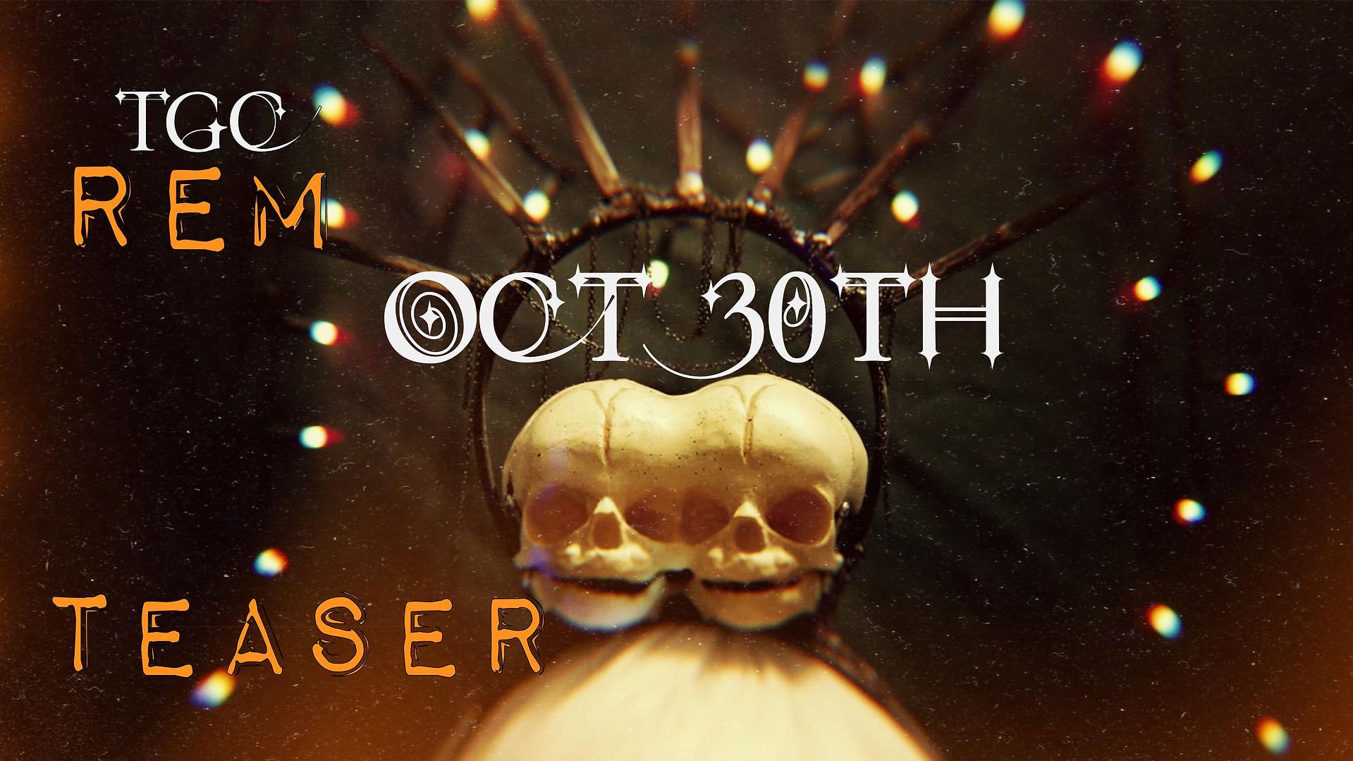 TGC: Rem RETURNS October 30th