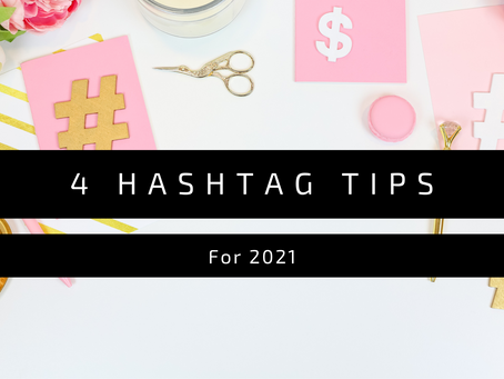 4 Hashtag Tips for 2021!