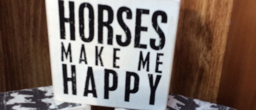 HORSES MAKE ME HAPPY