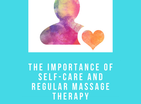 The Importance of Self-Care and Regular Massage Therapy