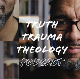 Truth Trauma Theology