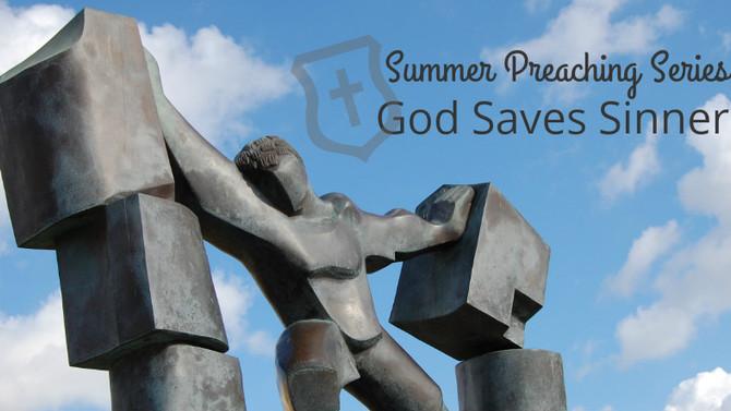 Summer Preaching Series:  God Saves Sinners