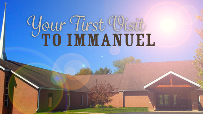 Your First Visit to Immanuel!