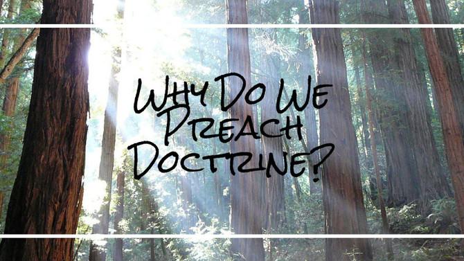 Why do we Preach Doctrine?