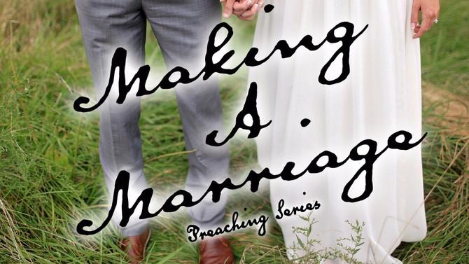 Fall Preaching Series: Making A Marriage