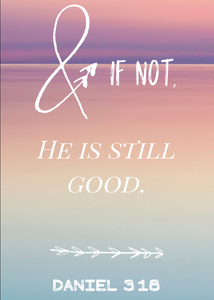 And if not, He is still good - Daniel 3:18