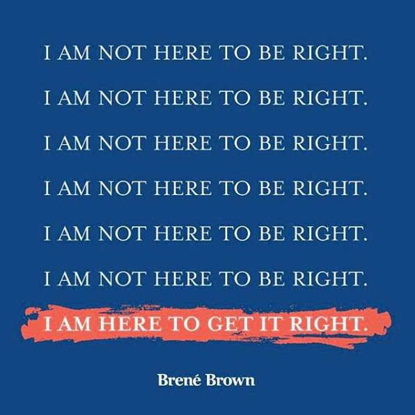 """ID: Navy background with a quote from Brené Brown with the phrase repeating """"I am not here to be right. I am here to get it right."""""""