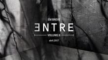 Em breve, ENTRE Volume II