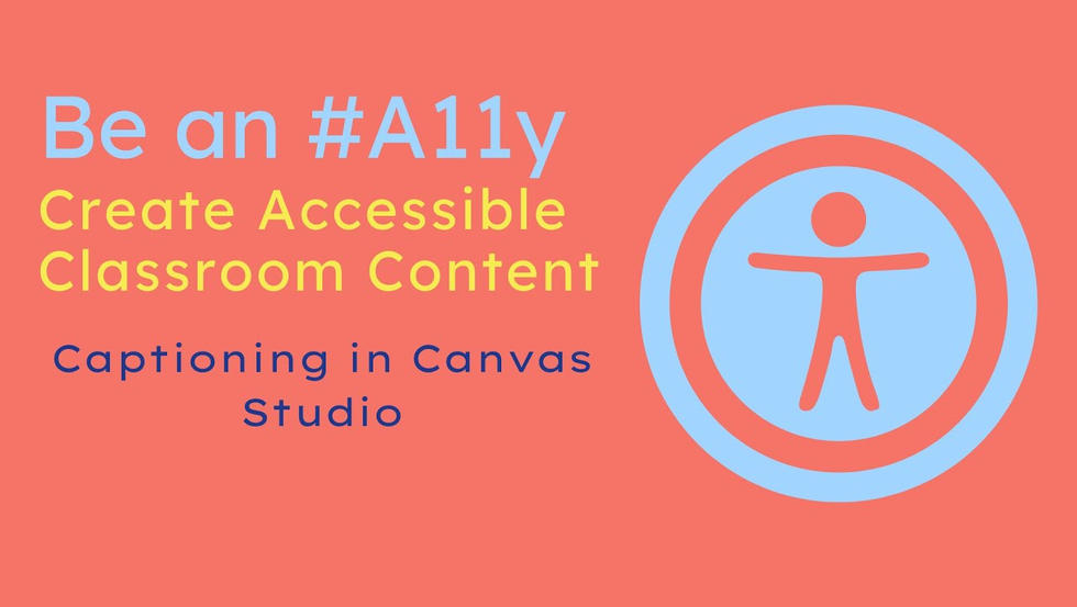 Be an #A11y: Creating Captions in Canvas Studio