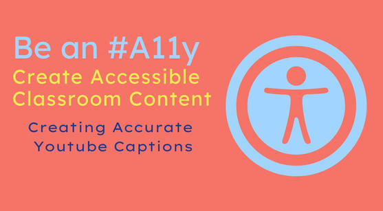 Be An #A11y: Creating Accurate Youtube Captions