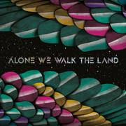 ALONE WE WALK THE LAND