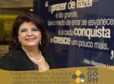 Dona do Magazine Luiza é a mulher mais rica do Brasil segundo a Revista Forbes