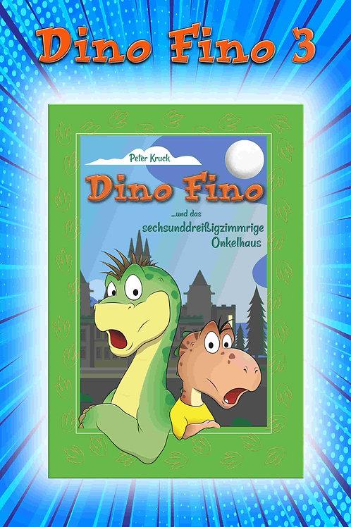 Buch 3: Dino Fino und das sechsunddreißigzimmrige Onkelhaus