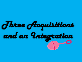 Three Acquisitions and an Integration