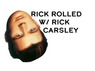 Rick Rolled w/ Rick Carsley