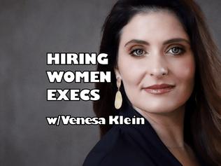 Hiring Women Execs w/ Venesa Klein
