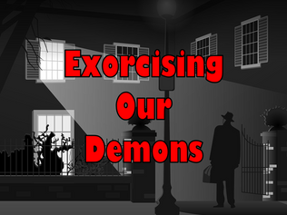 Exorcising Our Demons