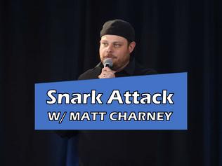 Snark Attack w/ Matt Charney