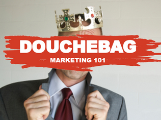 Douchebag Marketing 101