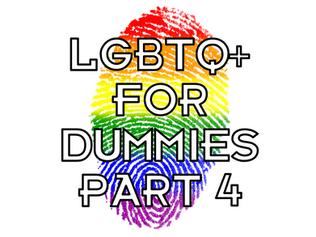LGBTQ+ for Dummies -- Part 4