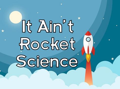 It Ain't Rocket Science