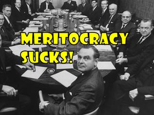 Meritocracy Sucks!