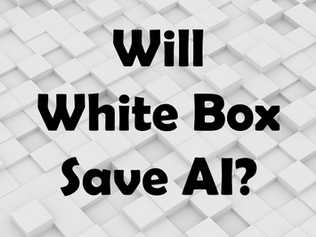 Will White Box Save A.I.?