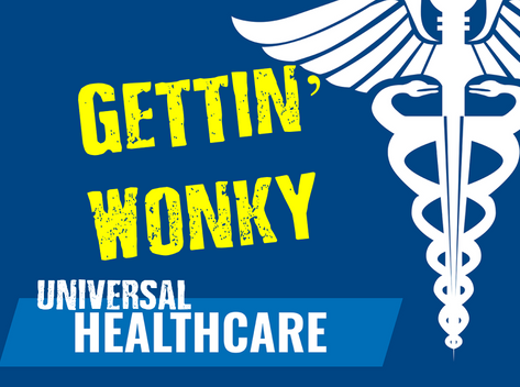 Gettin' Wonky w/ Universal Healthcare