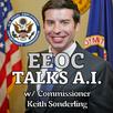 EEOC Talk A.I. w/ Commissioner Sonderling