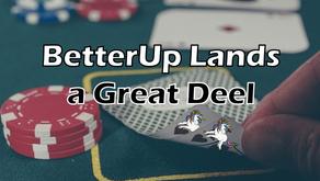BetterUp Lands A Great Deel