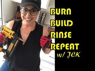 Burn, Build, Rinse & Repeat w/ JCK