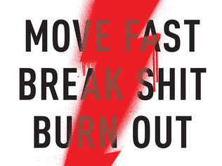 Move Fast. Break Shit. Burn Out.