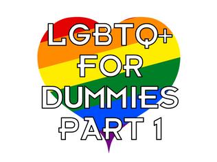 LGBTQ+ for Dummies -- Part 1