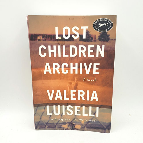 Lost Children Archive A Novel by Valeria Luiselli