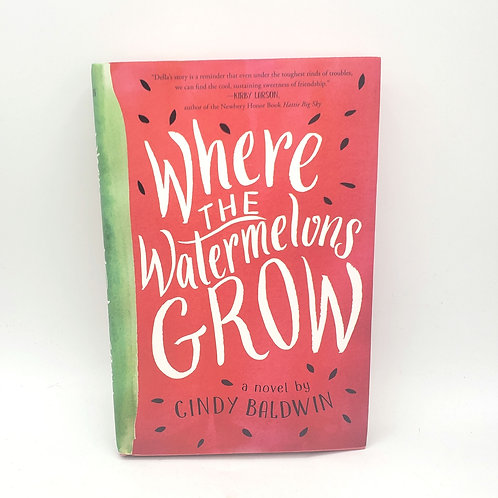 Where the Watermelons Grow by Cindy Baldwin Grades 4-6 Hardcover