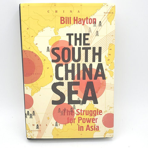 The South China Sea: The Struggle for Power in Asia Bill Hayton Hardcover 2014