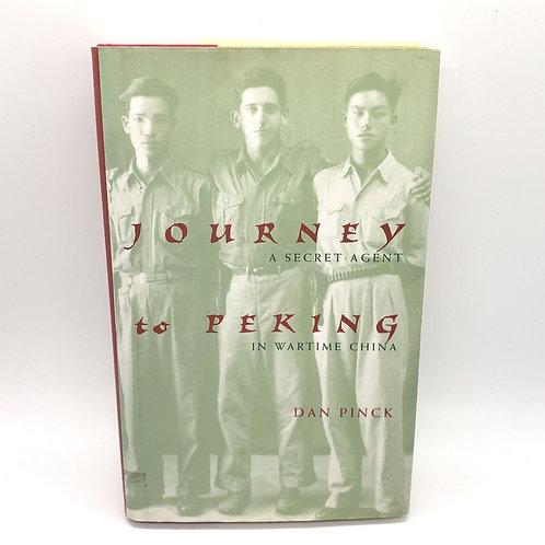 Journey to Peking: A Secret Agent in Wartime China by Dan Pinck