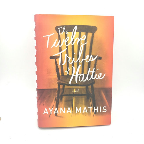 The Twelve Tribes of Hattie by Ayana Mathis Hardback
