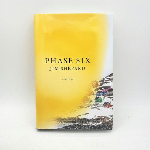 Phase Six by Jim Shepard Hardback