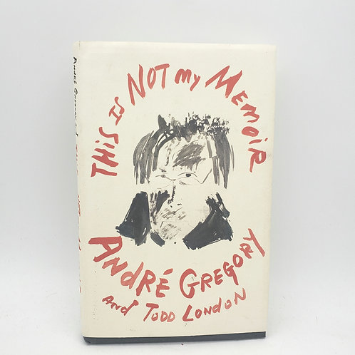 This Is Not My Memoir by Andre Gregory and Tudd London