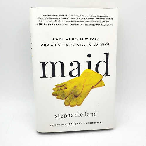 Maid: Hard Work, Low Pay, and a Mother's Will to Survive by Stephanie Land HB