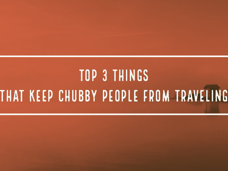 Top 3 things that keep Chubby people from traveling!