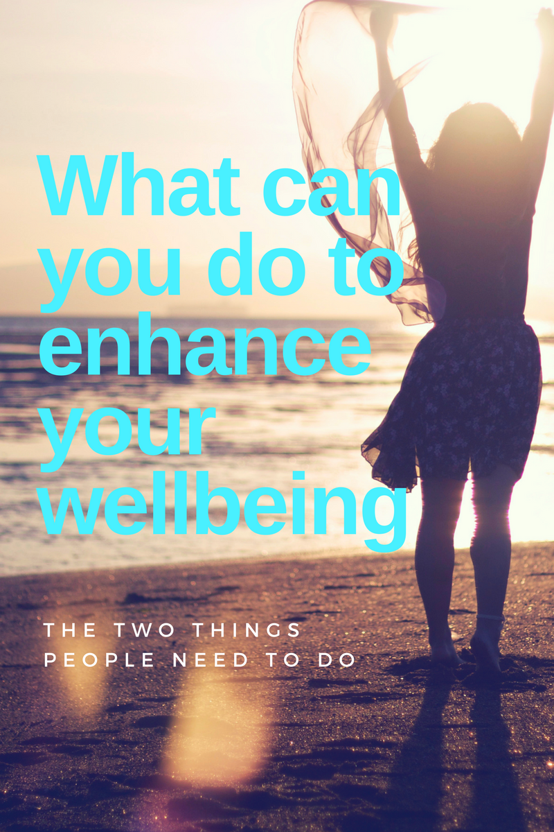 What can you do to enhance your wellbeing? The two things people need to do.